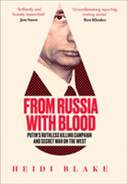 From Russia with Blood : Putin'S Ruthless Killing Campaign and Secret War o