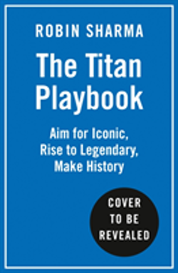 The Titan Playbook : Aim for Iconic, Rise to Legendary, Make History