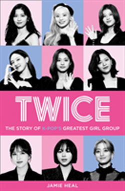 Twice: The Story of K-Pops Greatest Girl Group