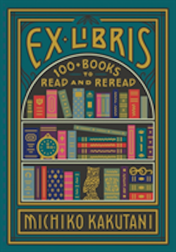 Ex Libris: 100+ Books to Read and Reread