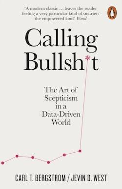 Calling Bullshit - The Art of Scepticism in a Data-Driven World