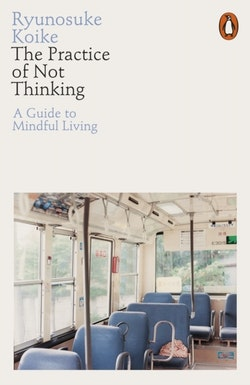 Practice of Not Thinking - A Guide to Mindful Living