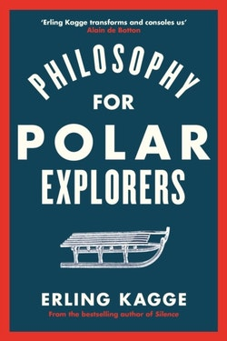 Philosophy of an Explorer - 16 Life-lessons from Surviving the Extreme