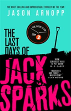 Last days of jack sparks - the most chilling and unpredictable thriller of