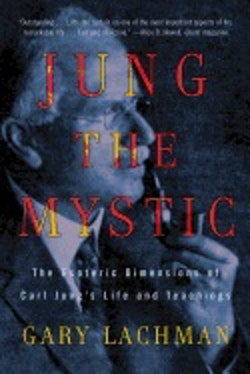 Jung the mystic - the esoteric dimensions of carl jungs life and teachings