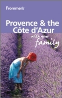 Frommer's Provence and Cote d'Azur With Your Family, 2nd Edition