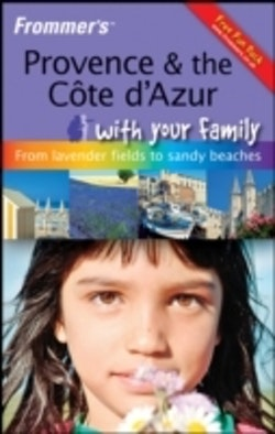 Frommer's Provence and The Cote d'Azur With Your Family: From Lavender Fi