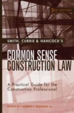 Smith, Currie & Hancock's Common Sense Construction Law: A Practical Guide