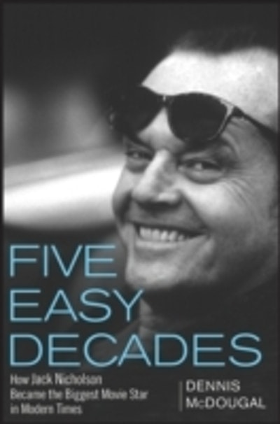 Five Easy Decades: How Jack Nicholson Became the Biggest Movie Star in Mode