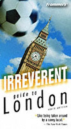 Frommer's Irreverent Guide to London, 6th Edition