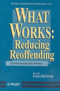 What Works: Reducing Reoffending Guidelines from Research and Practice