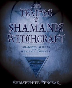 Temple of shamanic witchcraft - shadows, spirits and the healing journey