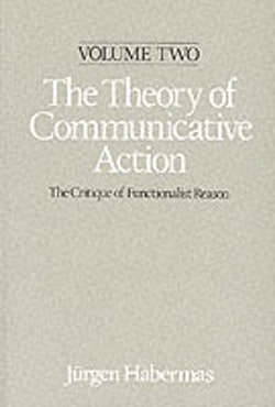 Theory of communicative action - lifeworld and systems, a critique of funct
