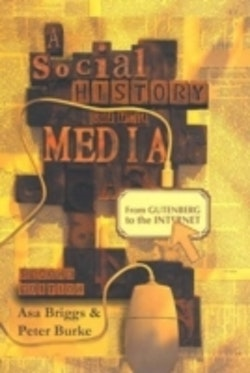 A Social History of the Media: From Gutenberg to the Internet, 2nd Edition