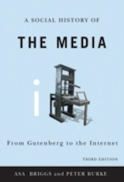 Social History of the Media: From Gutenberg to the Internet, 3rd Edition