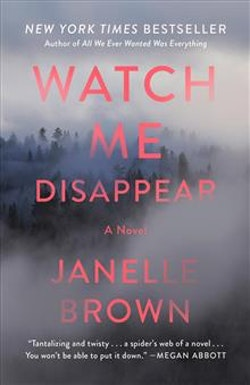 Watch me disappear - a novel