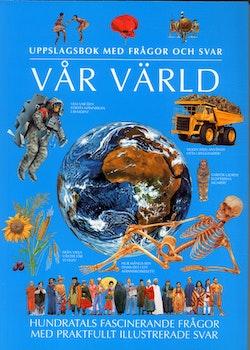 Vår Värld : uppslagsbok med frågor och svar