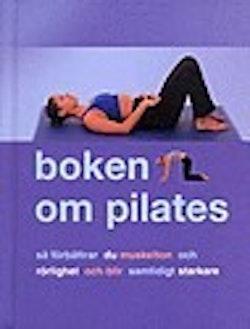 Boken om Pilates : så förbättrar du muskelton och rörlighet och blir samtidigt starkare
