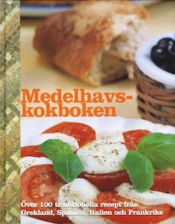 Medelhavskokboken : över 100 traditionella recept från Grekland, Spanien, Italien och Frankrike