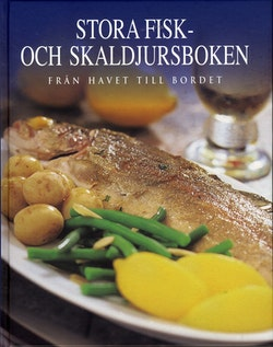Stora fisk- och skaldjursboken : från havet till bordet