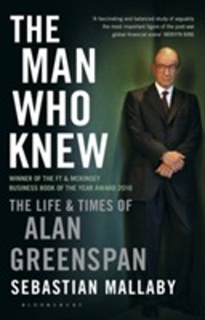 Man who knew - the life & times of alan greenspan