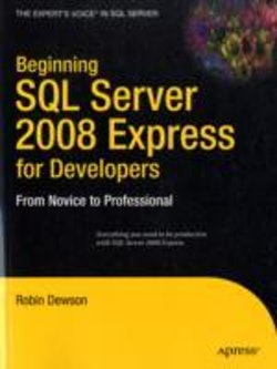 Beginning SQL Server 2008 Express for Developers: From Novice to Profession