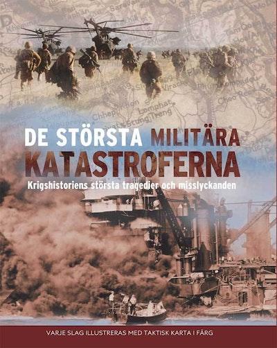 De största militära katastroferna : krigshistoriens största tragedier och misslyckanden