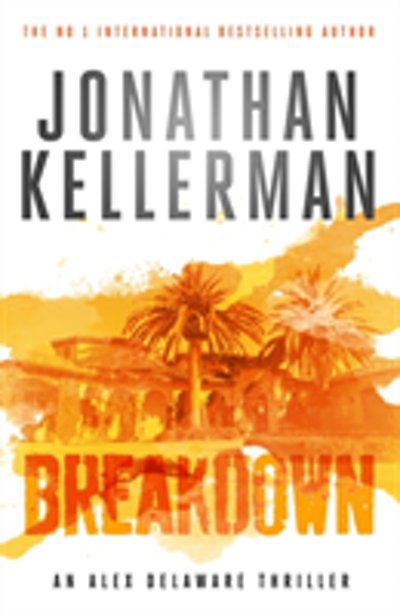 Breakdown (alex delaware series, book 31) - a thrillingly suspenseful psych