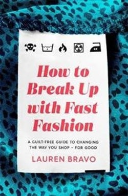 How To Break Up With Fast Fashion - A guilt-free guide to changing the way