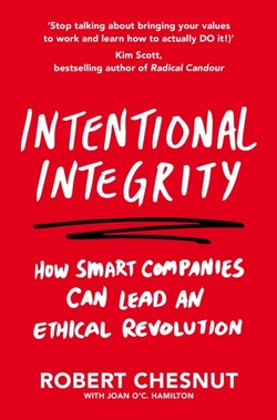 Intentional Integrity - How Smart Companies Can Lead an Ethical Revolution