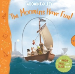 The Moomins Have Fun! A Push, Pull and Slide Book