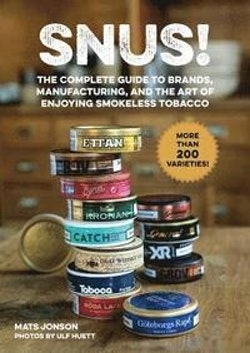 Snus! : The Complete Guide to Brands, Manufacturing, and Art of Enjoying