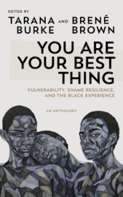 You Are Your Best Thing - Vulnerability, Shame Resilience and the Black Exp