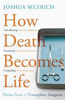 How death becomes life - notes from a transplant surgeon