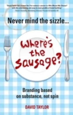 Never Mind the Sizzle...Where's the Sausage?: Branding based on substance n
