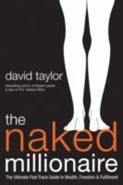 The Naked Millionaire: The Ultimate Fast Track Guide to Wealth, Freedom and