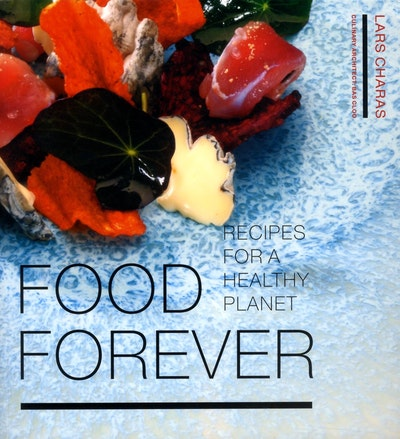 Food forever : recipes for a healthy planet