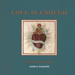 Love is Enough - Poetry and Love (with a Foreword by Florence Welch)
