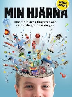 Min hjärna : hur din hjärna fungerar och varför du gör som du gör