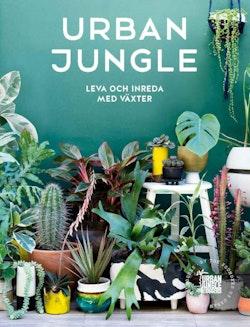 Urban Jungle : leva och inreda med växter