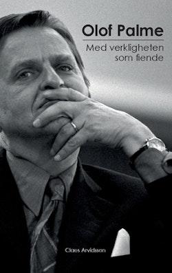 Olof Palme : med verkligheten som fiende