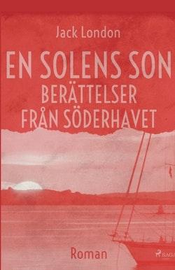 En solens son. Berättelser från Söderhavet :