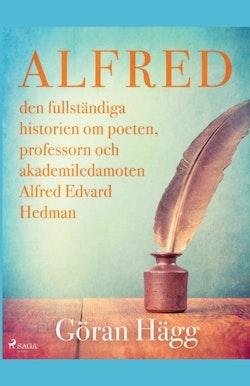 Alfred : den fullständiga historien om poeten, professorn och akademiledamo