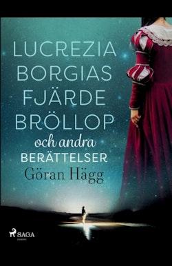 Lucrezia Borgias fjärde bröllop och andra berättelser :