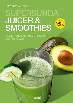 Supersunda juicer & smoothies : boosta din juice med grönsaker och superfoods
