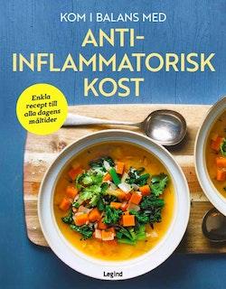 Kom i balans med antiinflammatorisk kost : enkla recept till alla dagens måltider