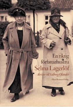 En riktig författarhustru : Selma Lagerlöf skriver till Valborg Olander