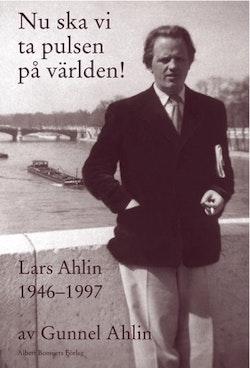 Nu ska vi ta pulsen på världen! : Lars Ahlin åren 1946-1997