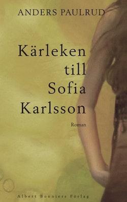 Kärleken till Sofia Karlsson : roman