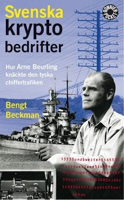 Svenska kryptobedrifter : hur Arne Beurling knäckte den tyska chiffertrafiken